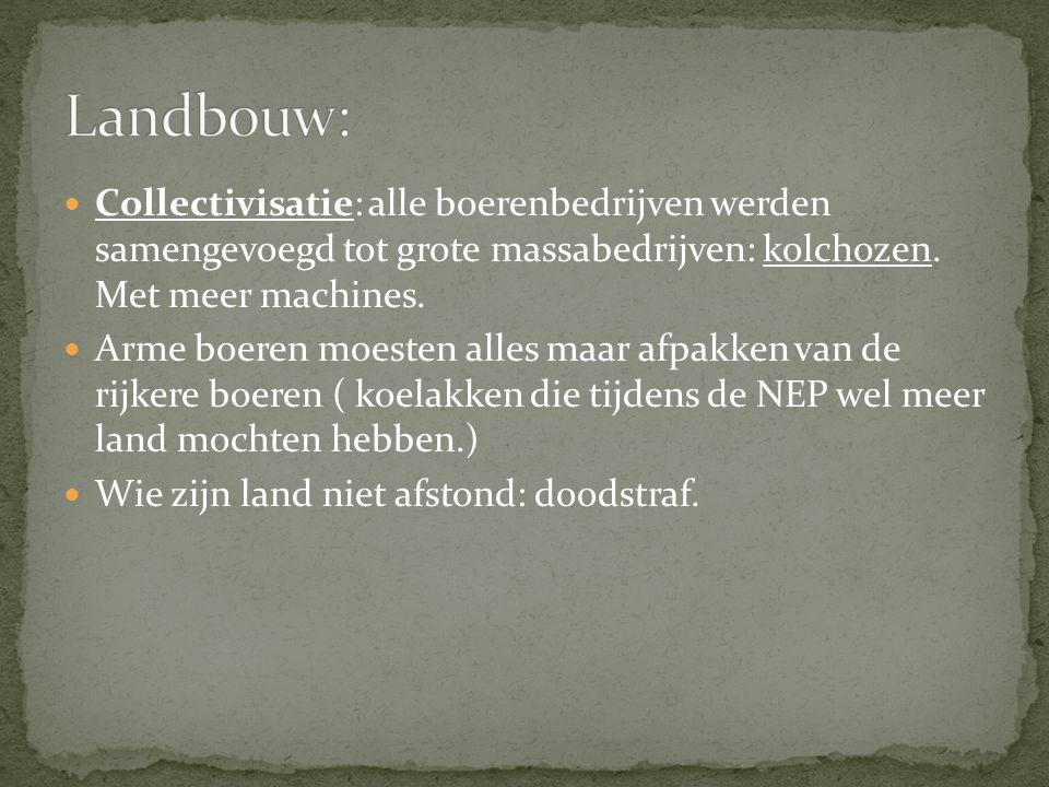 Collectivisatie: alle boerenbedrijven werden samengevoegd tot grote massabedrijven: kolchozen. Met meer machines. Arme boeren moesten alles maar afpak