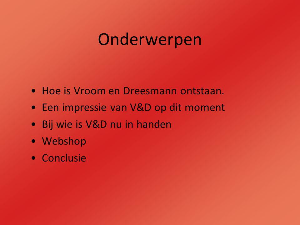 Hoe is Vroom en Dreesmann ontstaan 1878 opende: Anton Dreesmann Willem Vroom 1 Mei 1887 opende Vroom en Dreesmann
