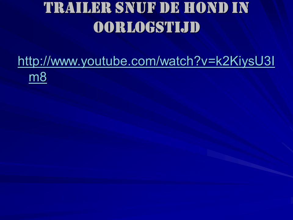 trailer Snuf de Hond in Oorlogstijd http://www.youtube.com/watch?v=k2KiysU3I m8 http://www.youtube.com/watch?v=k2KiysU3I m8