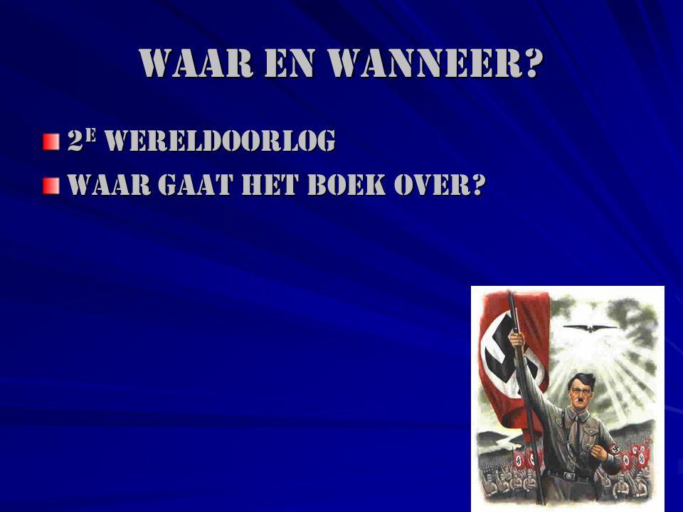 Waar en wanneer? 2 e Wereldoorlog Waar gaat het boek over?