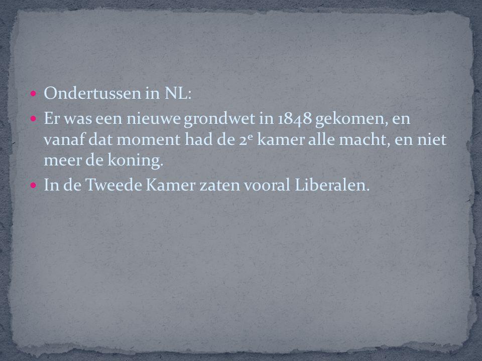 Ondertussen in NL: Er was een nieuwe grondwet in 1848 gekomen, en vanaf dat moment had de 2 e kamer alle macht, en niet meer de koning.