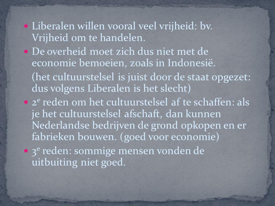 Liberalen willen vooral veel vrijheid: bv.Vrijheid om te handelen.