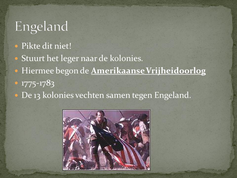 Pikte dit niet! Stuurt het leger naar de kolonies. Hiermee begon de Amerikaanse Vrijheidoorlog 1775-1783 De 13 kolonies vechten samen tegen Engeland.
