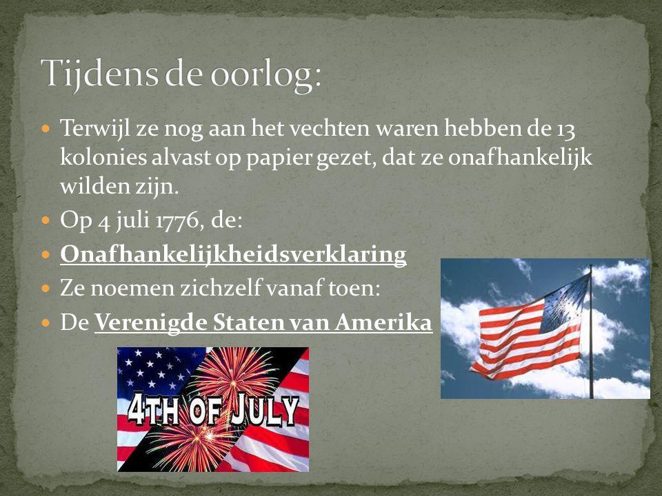 Terwijl ze nog aan het vechten waren hebben de 13 kolonies alvast op papier gezet, dat ze onafhankelijk wilden zijn. Op 4 juli 1776, de: Onafhankelijk