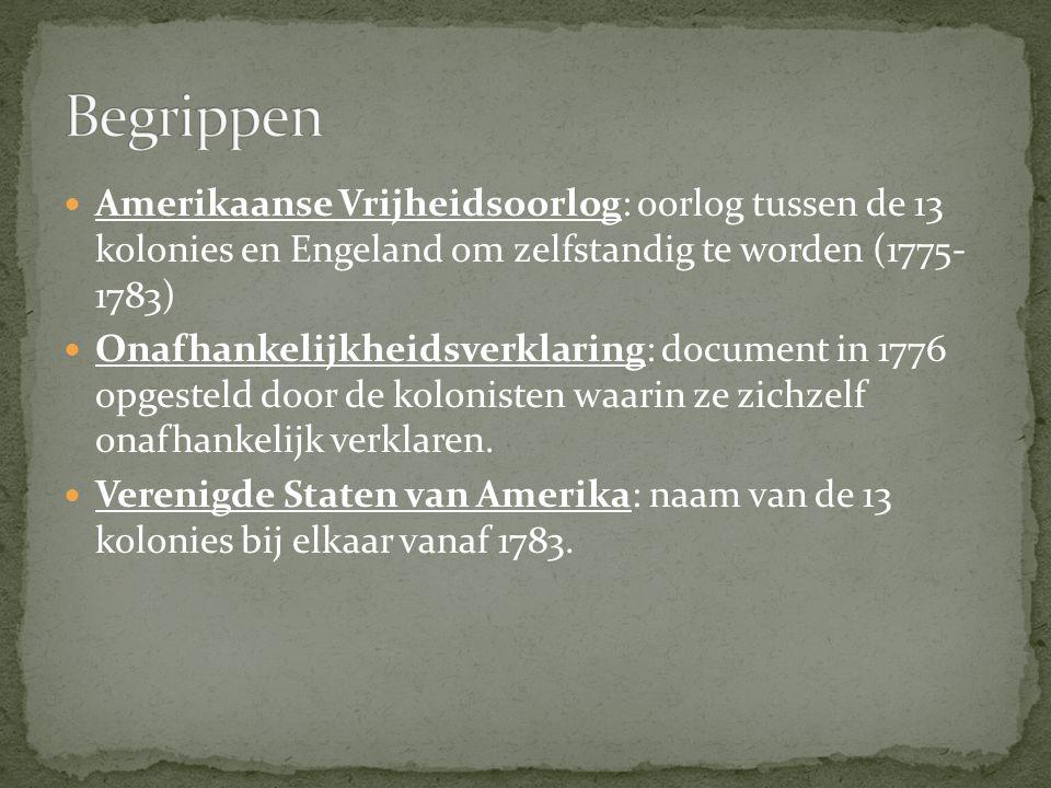 Amerikaanse Vrijheidsoorlog: oorlog tussen de 13 kolonies en Engeland om zelfstandig te worden (1775- 1783) Onafhankelijkheidsverklaring: document in