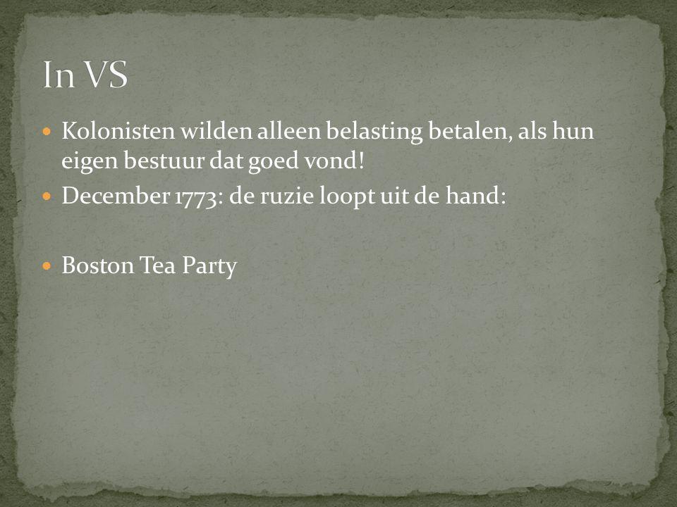 Kolonisten wilden alleen belasting betalen, als hun eigen bestuur dat goed vond! December 1773: de ruzie loopt uit de hand: Boston Tea Party