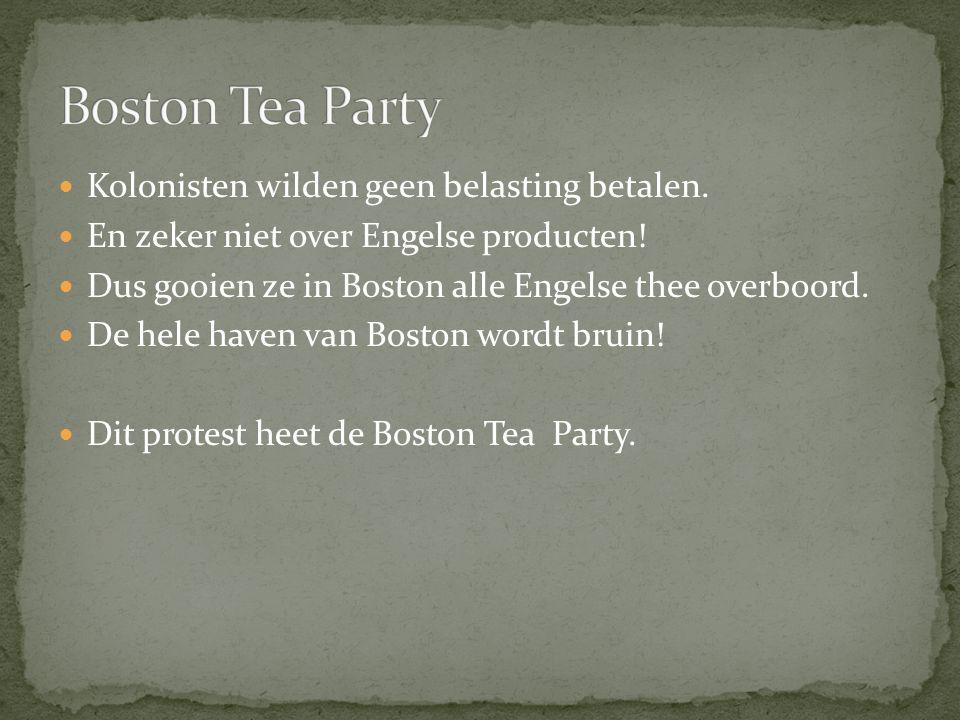 Kolonisten wilden geen belasting betalen. En zeker niet over Engelse producten! Dus gooien ze in Boston alle Engelse thee overboord. De hele haven van