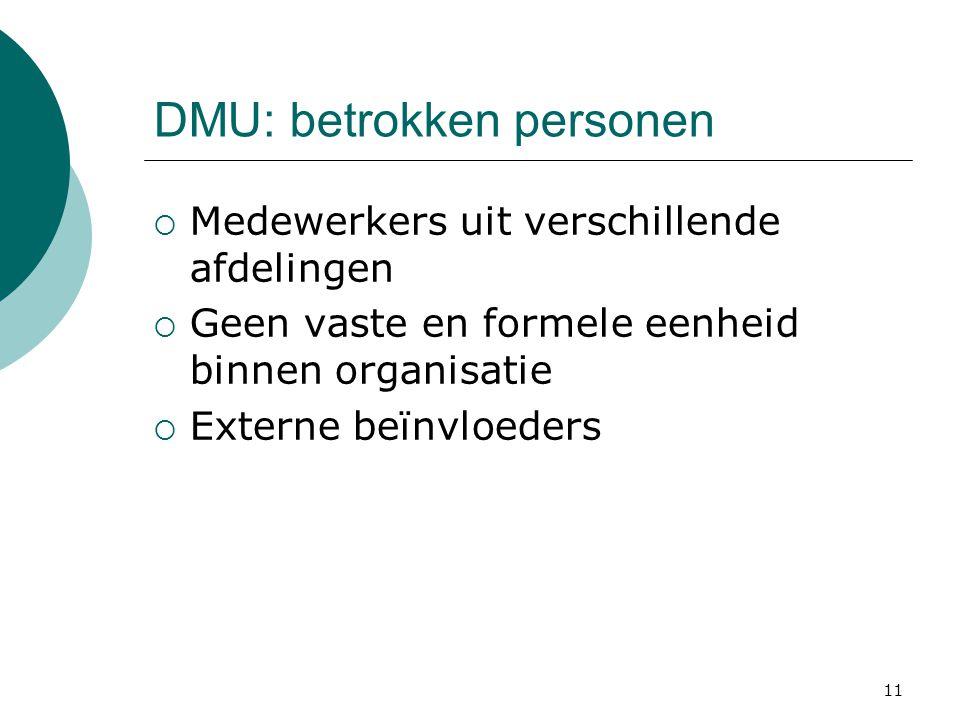 11 DMU: betrokken personen  Medewerkers uit verschillende afdelingen  Geen vaste en formele eenheid binnen organisatie  Externe beïnvloeders