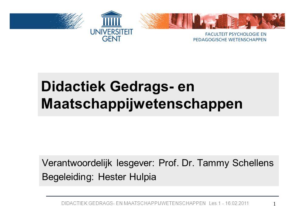 Didactiek Gedrags- en Maatschappijwetenschappen Verantwoordelijk lesgever: Prof. Dr. Tammy Schellens Begeleiding: Hester Hulpia 1 DIDACTIEK GEDRAGS- E