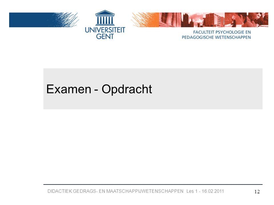 Examen - Opdracht 12 DIDACTIEK GEDRAGS- EN MAATSCHAPPIJWETENSCHAPPEN Les 1 - 16.02.2011