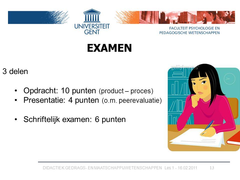 13 3 delen Opdracht: 10 punten (product – proces) Presentatie: 4 punten (o.m. peerevaluatie) Schriftelijk examen: 6 punten EXAMEN