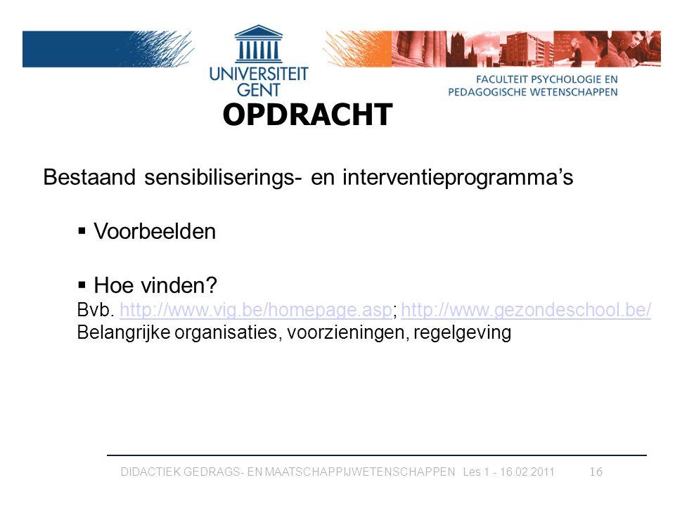 16 OPDRACHT Bestaand sensibiliserings- en interventieprogramma's  Voorbeelden  Hoe vinden? Bvb. http://www.vig.be/homepage.asp; http://www.gezondesc