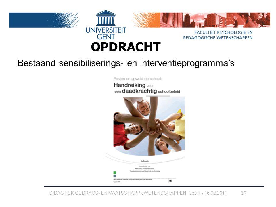 17 OPDRACHT Bestaand sensibiliserings- en interventieprogramma's DIDACTIEK GEDRAGS- EN MAATSCHAPPIJWETENSCHAPPEN Les 1 - 16.02.2011