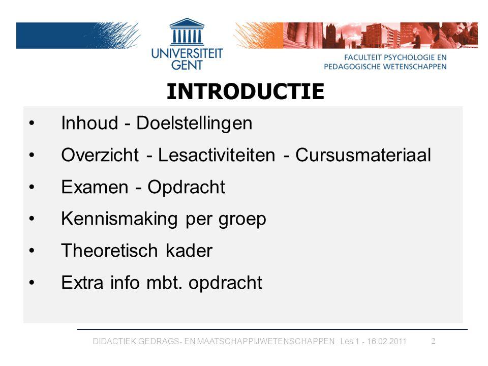 2 Inhoud - Doelstellingen Overzicht - Lesactiviteiten - Cursusmateriaal Examen - Opdracht Kennismaking per groep Theoretisch kader Extra info mbt. opd