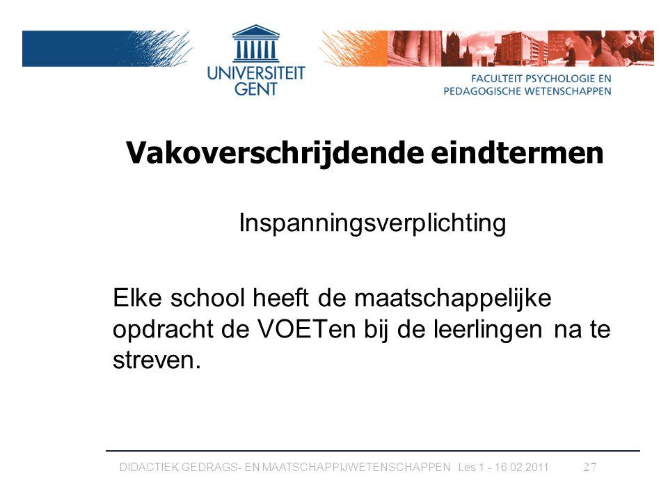 Vakoverschrijdende eindtermen Inspanningsverplichting Elke school heeft de maatschappelijke opdracht de VOETen bij de leerlingen na te streven. 27 DID