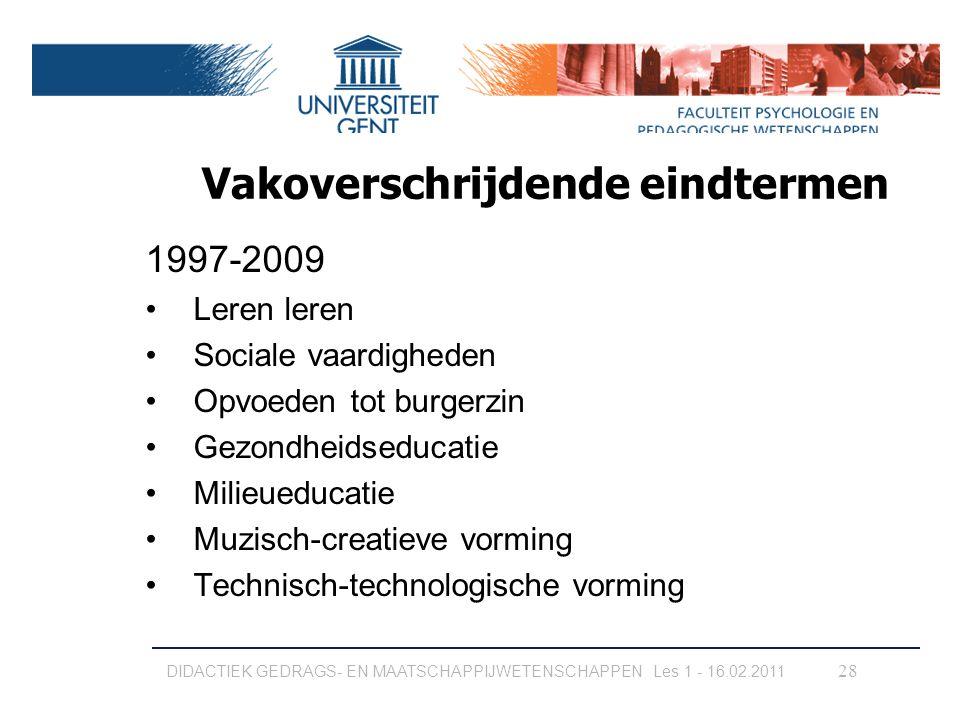 Vakoverschrijdende eindtermen 1997-2009 Leren leren Sociale vaardigheden Opvoeden tot burgerzin Gezondheidseducatie Milieueducatie Muzisch-creatieve v