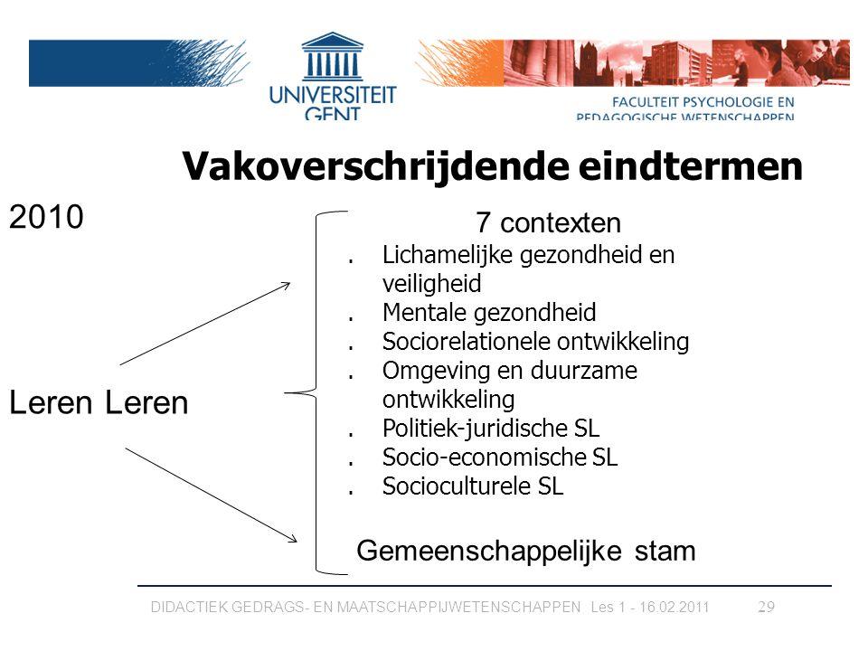 Vakoverschrijdende eindtermen Leren DIDACTIEK GEDRAGS- EN MAATSCHAPPIJWETENSCHAPPEN Les 1 - 16.02.2011 29 7 contexten 1.Lichamelijke gezondheid en vei