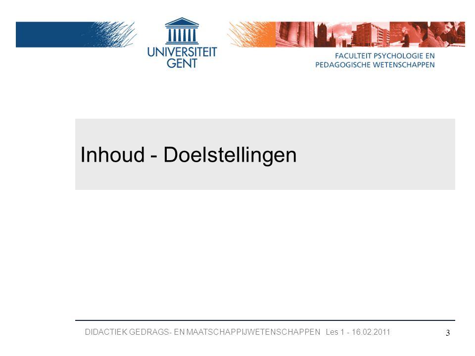 Inhoud - Doelstellingen 3 DIDACTIEK GEDRAGS- EN MAATSCHAPPIJWETENSCHAPPEN Les 1 - 16.02.2011