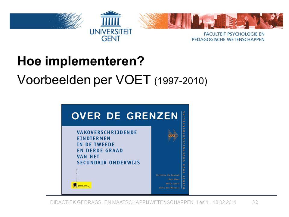 Hoe implementeren? Voorbeelden per VOET (1997-2010) DIDACTIEK GEDRAGS- EN MAATSCHAPPIJWETENSCHAPPEN Les 1 - 16.02.2011 32