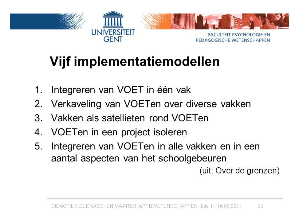 Vijf implementatiemodellen 1.Integreren van VOET in één vak 2.Verkaveling van VOETen over diverse vakken 3.Vakken als satellieten rond VOETen 4.VOETen