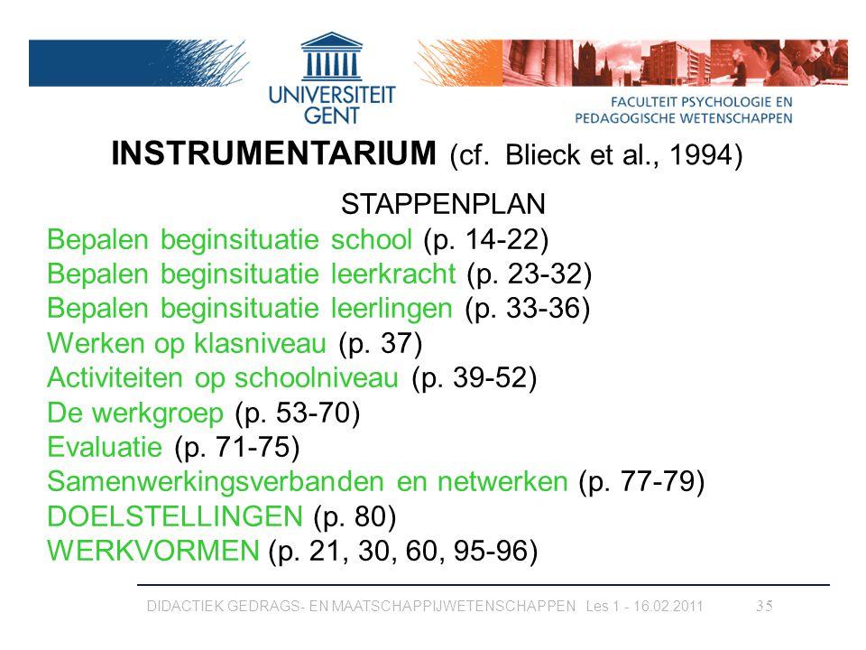 DIDACTIEK GEDRAGS- EN MAATSCHAPPIJWETENSCHAPPEN Les 1 - 16.02.2011 35 INSTRUMENTARIUM (cf. Blieck et al., 1994) STAPPENPLAN Bepalen beginsituatie scho