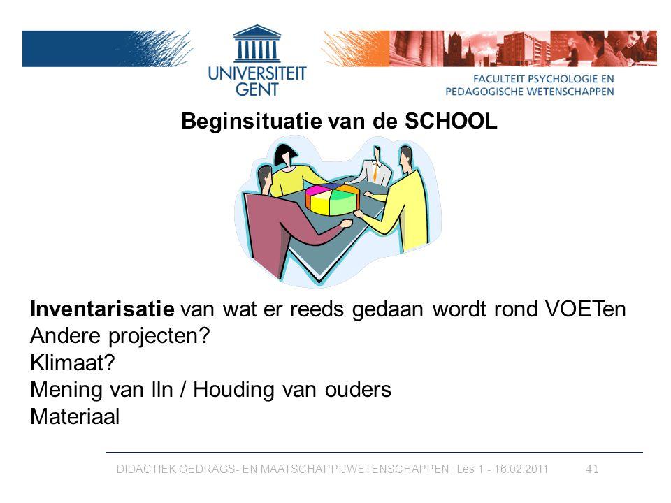 DIDACTIEK GEDRAGS- EN MAATSCHAPPIJWETENSCHAPPEN Les 1 - 16.02.2011 41 Beginsituatie van de SCHOOL Inventarisatie van wat er reeds gedaan wordt rond VO