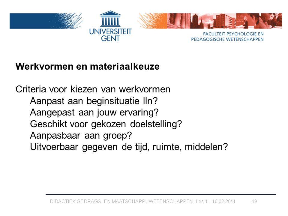 DIDACTIEK GEDRAGS- EN MAATSCHAPPIJWETENSCHAPPEN Les 1 - 16.02.2011 49 Werkvormen en materiaalkeuze Criteria voor kiezen van werkvormen Aanpast aan beg
