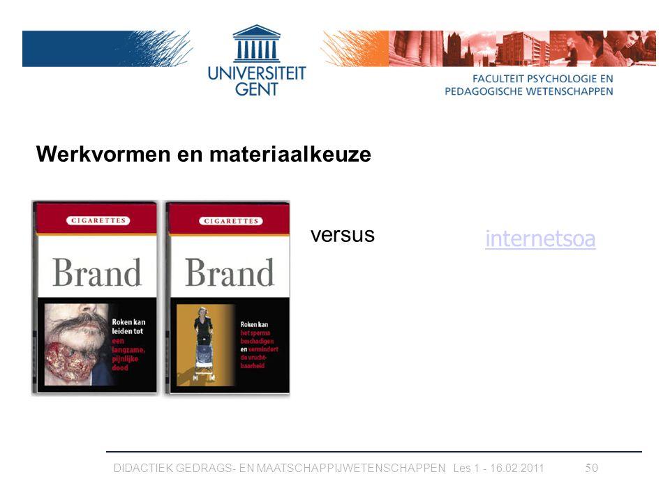 DIDACTIEK GEDRAGS- EN MAATSCHAPPIJWETENSCHAPPEN Les 1 - 16.02.2011 50 Werkvormen en materiaalkeuze versus internetsoa