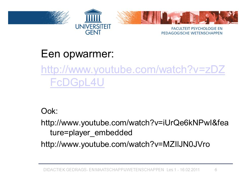 Een opwarmer: http://www.youtube.com/watch?v=zDZ FcDGpL4U Ook: http://www.youtube.com/watch?v=iUrQe6kNPwI&fea ture=player_embedded http://www.youtube.