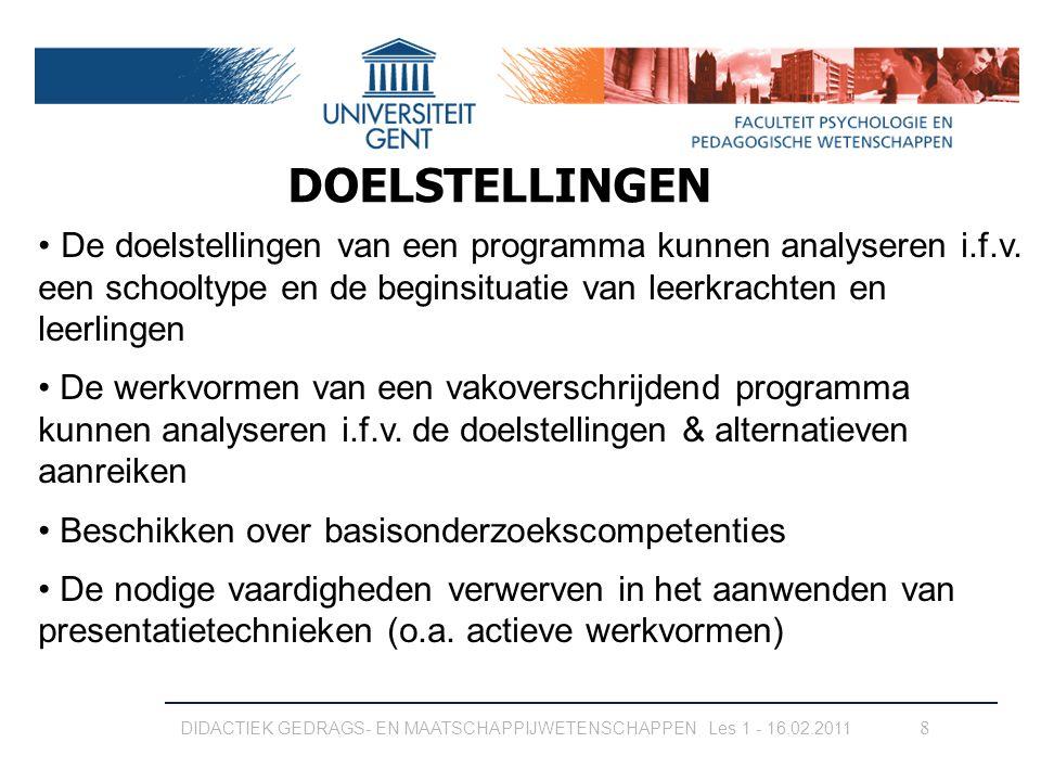 DIDACTIEK GEDRAGS- EN MAATSCHAPPIJWETENSCHAPPEN Les 1 - 16.02.2011 8 DOELSTELLINGEN De doelstellingen van een programma kunnen analyseren i.f.v. een s