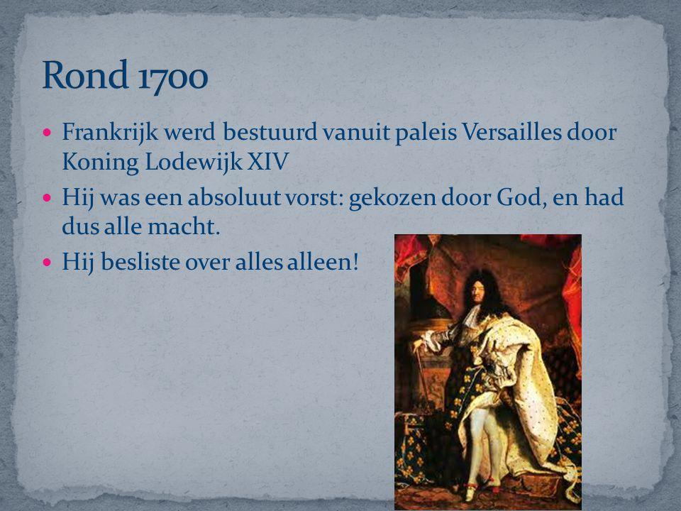 Frankrijk werd bestuurd vanuit paleis Versailles door Koning Lodewijk XIV Hij was een absoluut vorst: gekozen door God, en had dus alle macht. Hij bes