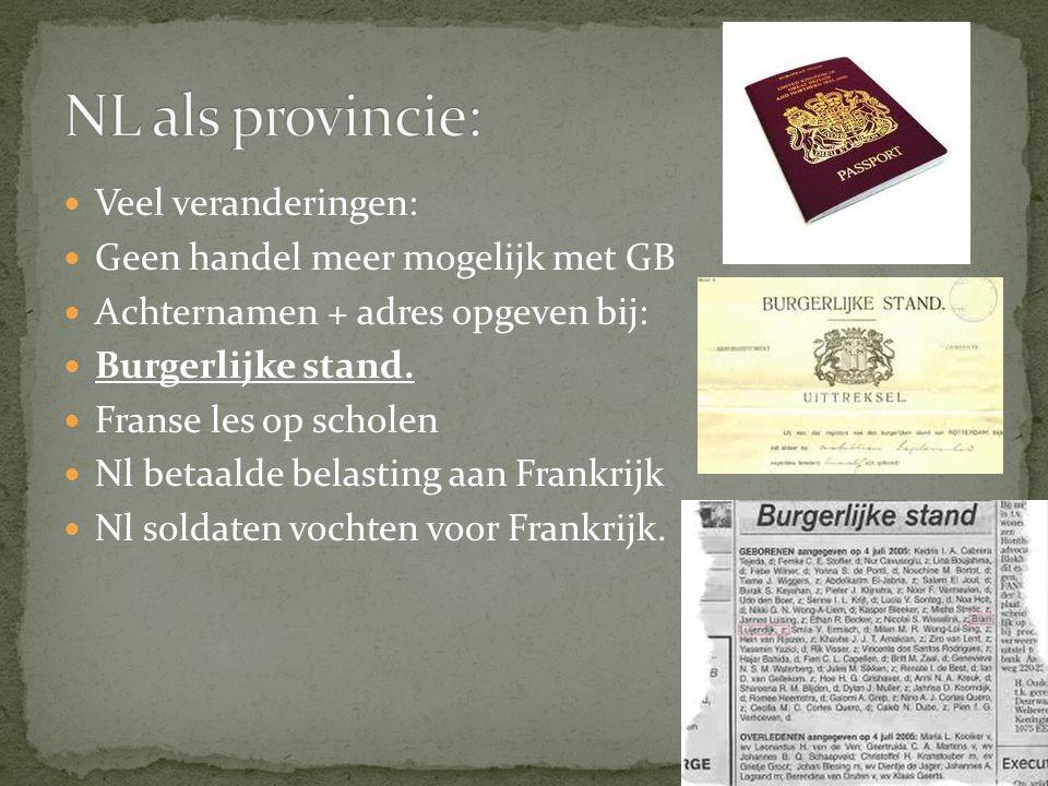 Veel veranderingen: Geen handel meer mogelijk met GB Achternamen + adres opgeven bij: Burgerlijke stand. Franse les op scholen Nl betaalde belasting a