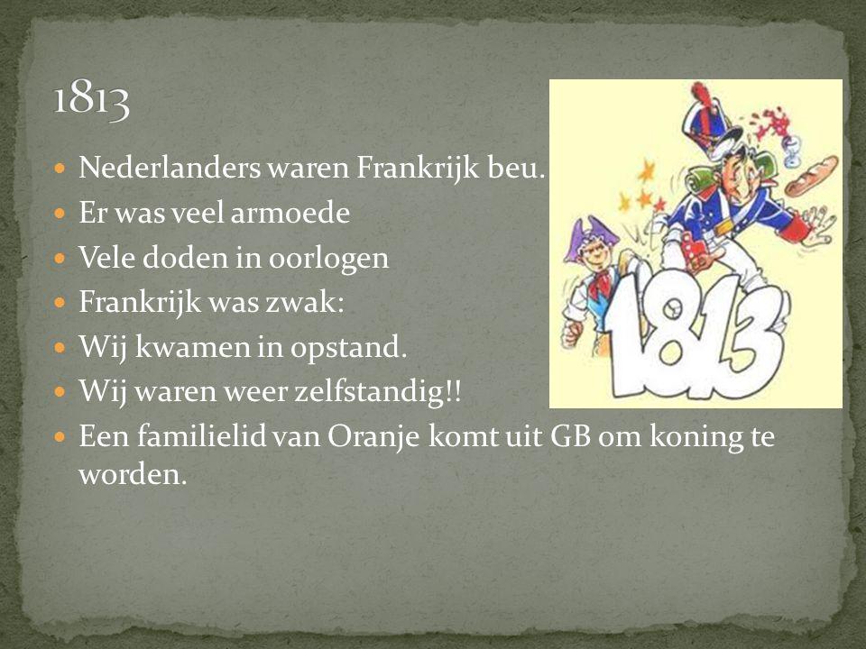 Nederlanders waren Frankrijk beu. Er was veel armoede Vele doden in oorlogen Frankrijk was zwak: Wij kwamen in opstand. Wij waren weer zelfstandig!! E