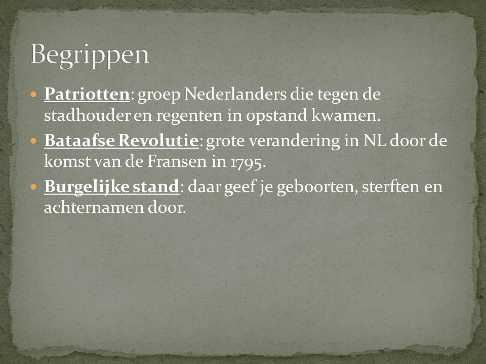 Patriotten: groep Nederlanders die tegen de stadhouder en regenten in opstand kwamen. Bataafse Revolutie: grote verandering in NL door de komst van de