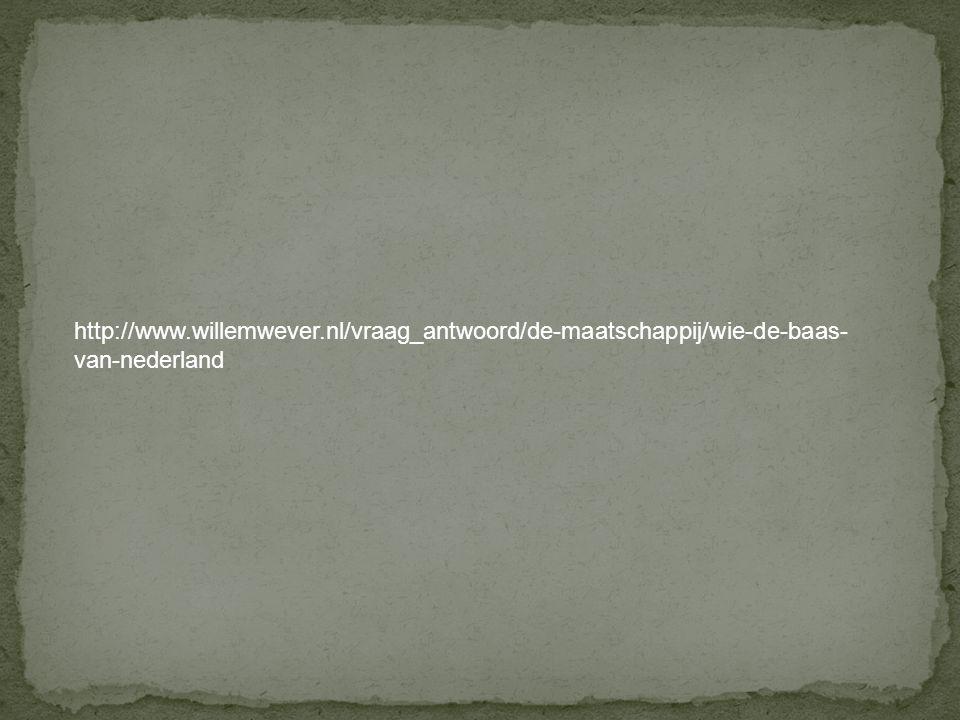 http://www.willemwever.nl/vraag_antwoord/de-maatschappij/wie-de-baas- van-nederland