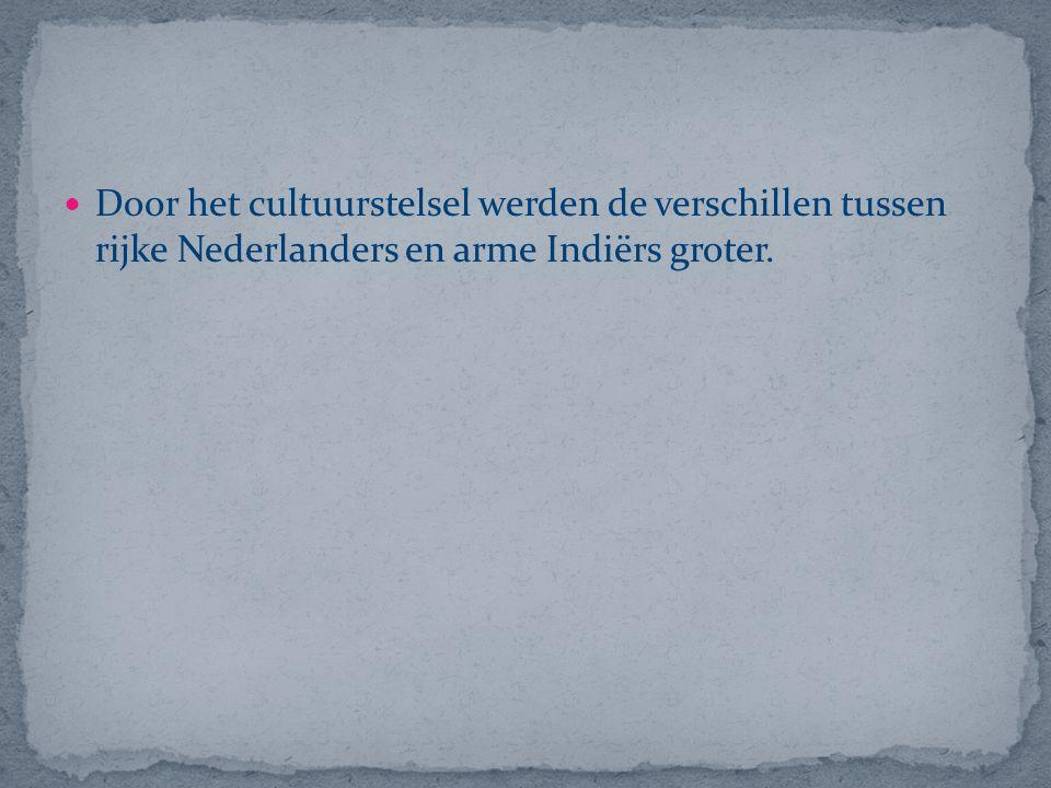 Door het cultuurstelsel werden de verschillen tussen rijke Nederlanders en arme Indiërs groter.