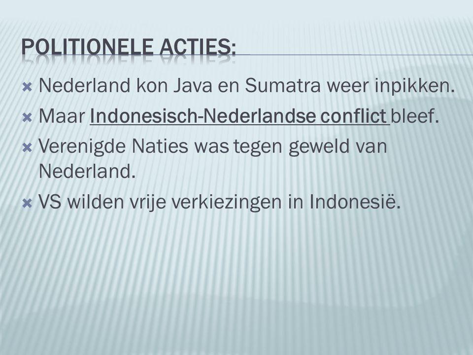 Nederland kon Java en Sumatra weer inpikken.  Maar Indonesisch-Nederlandse conflict bleef.  Verenigde Naties was tegen geweld van Nederland.  VS
