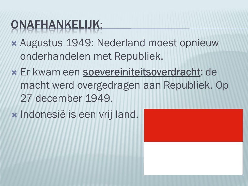  Augustus 1949: Nederland moest opnieuw onderhandelen met Republiek.  Er kwam een soevereiniteitsoverdracht: de macht werd overgedragen aan Republie