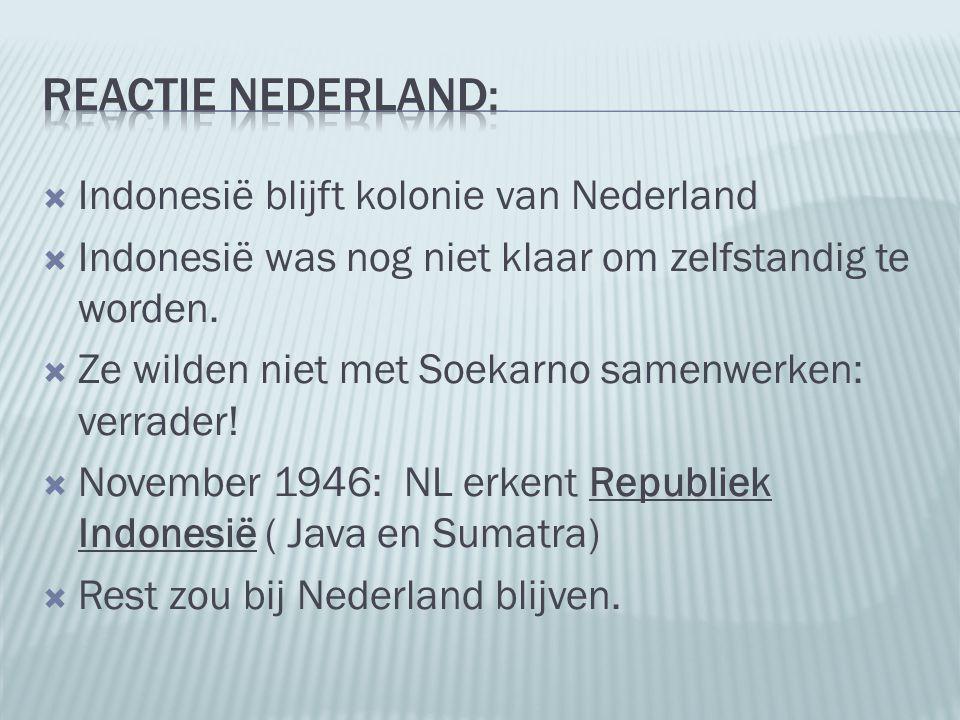  Indonesië blijft kolonie van Nederland  Indonesië was nog niet klaar om zelfstandig te worden.  Ze wilden niet met Soekarno samenwerken: verrader!