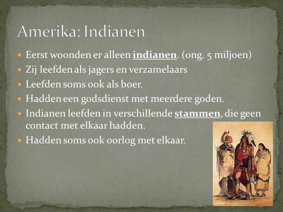 Eerst woonden er alleen indianen. (ong. 5 miljoen) Zij leefden als jagers en verzamelaars Leefden soms ook als boer. Hadden een godsdienst met meerder