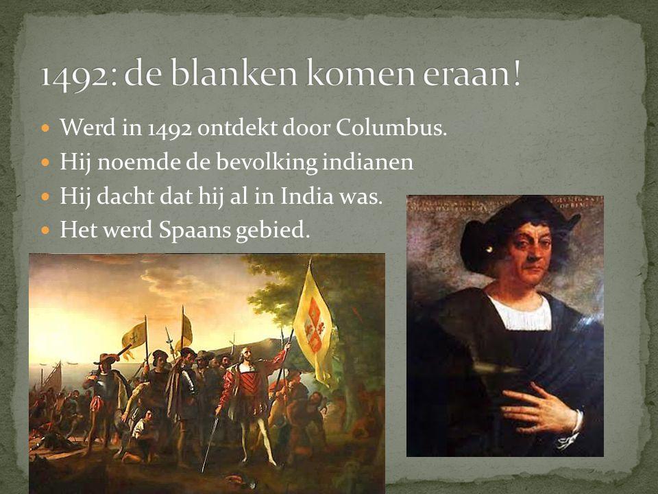 Werd in 1492 ontdekt door Columbus. Hij noemde de bevolking indianen Hij dacht dat hij al in India was. Het werd Spaans gebied.