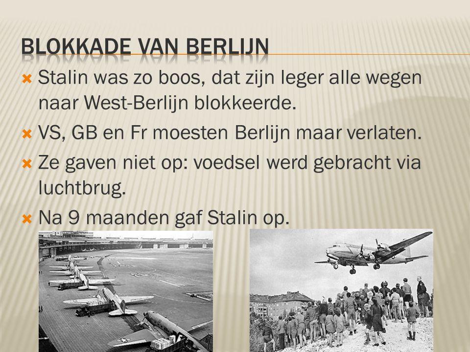  Stalin was zo boos, dat zijn leger alle wegen naar West-Berlijn blokkeerde.  VS, GB en Fr moesten Berlijn maar verlaten.  Ze gaven niet op: voedse