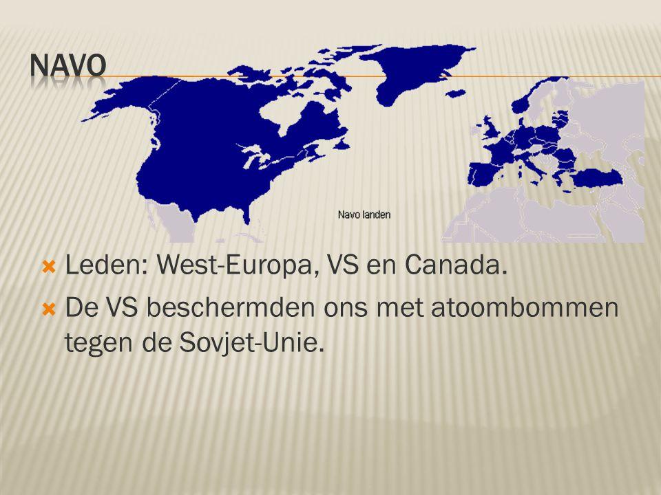  Leden: West-Europa, VS en Canada.  De VS beschermden ons met atoombommen tegen de Sovjet-Unie.