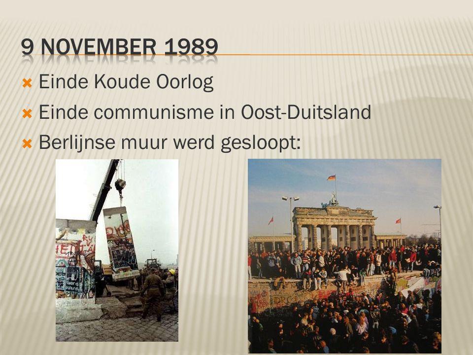  Einde Koude Oorlog  Einde communisme in Oost-Duitsland  Berlijnse muur werd gesloopt: