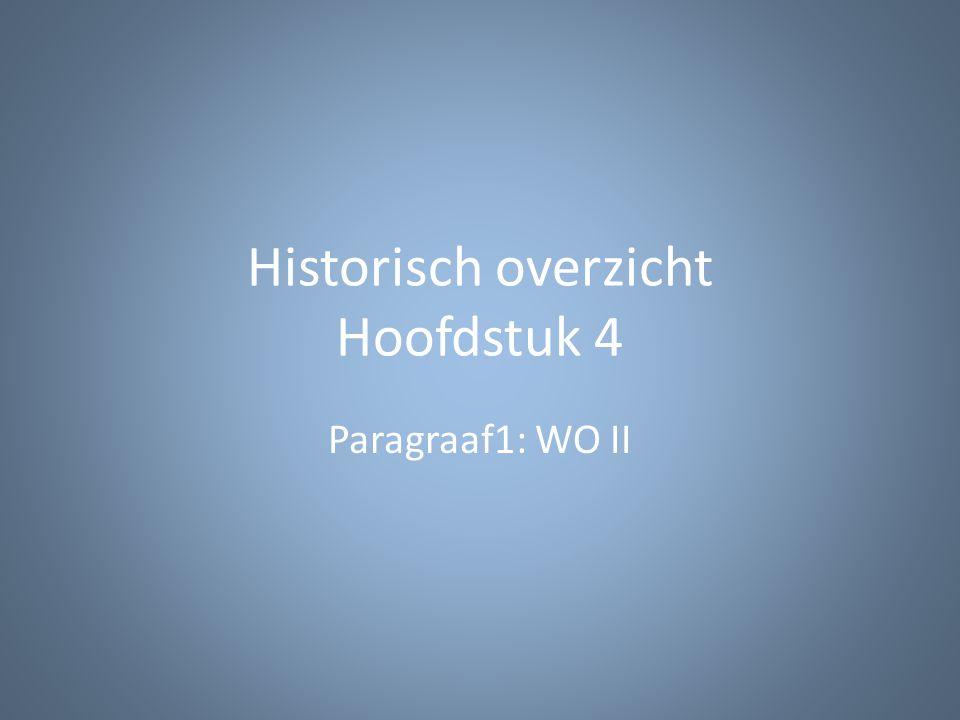 Historisch overzicht Hoofdstuk 4 Paragraaf1: WO II