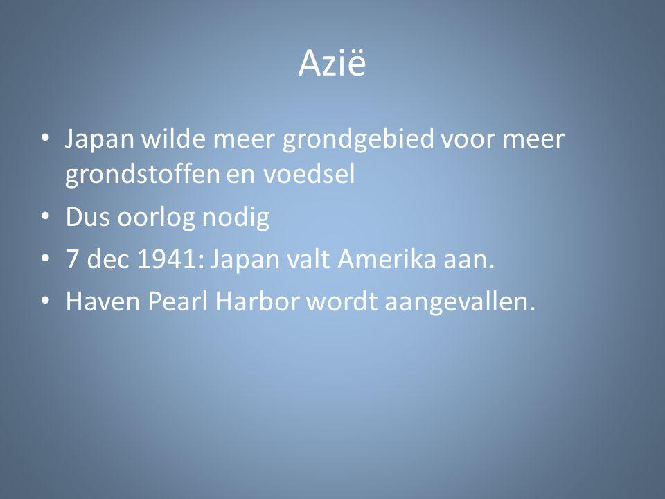 Azië Japan wilde meer grondgebied voor meer grondstoffen en voedsel Dus oorlog nodig 7 dec 1941: Japan valt Amerika aan. Haven Pearl Harbor wordt aang