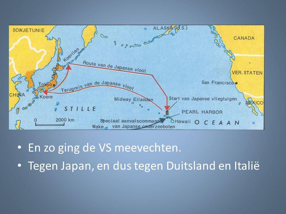 En zo ging de VS meevechten. Tegen Japan, en dus tegen Duitsland en Italië