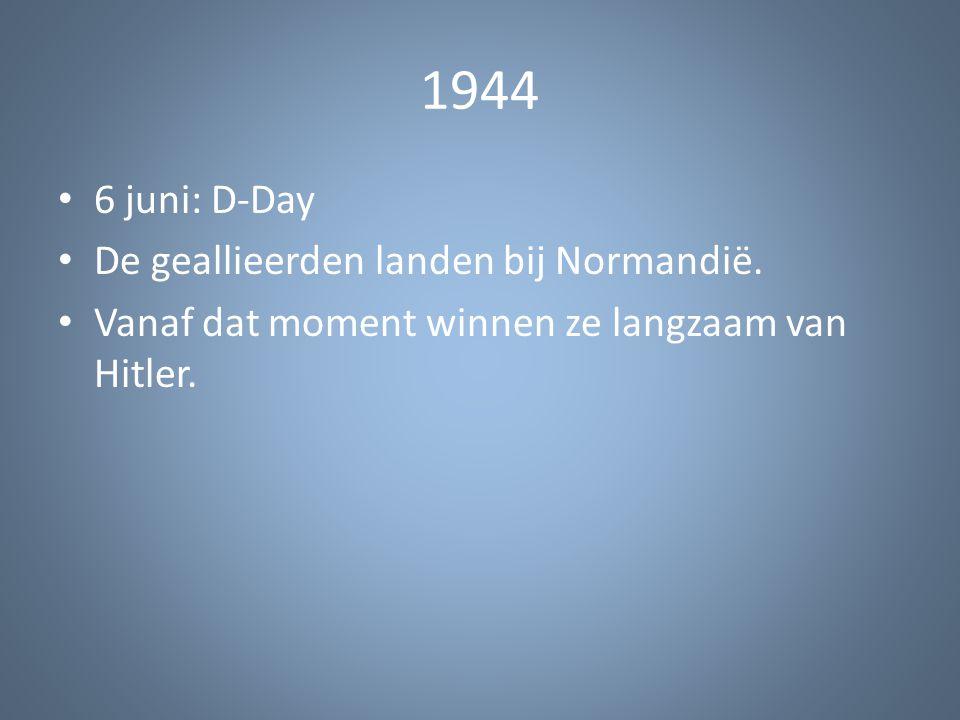 1944 6 juni: D-Day De geallieerden landen bij Normandië. Vanaf dat moment winnen ze langzaam van Hitler.