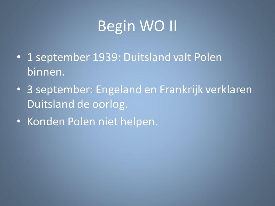 Begin WO II 1 september 1939: Duitsland valt Polen binnen. 3 september: Engeland en Frankrijk verklaren Duitsland de oorlog. Konden Polen niet helpen.