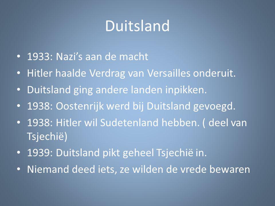 Duitsland 1933: Nazi's aan de macht Hitler haalde Verdrag van Versailles onderuit. Duitsland ging andere landen inpikken. 1938: Oostenrijk werd bij Du